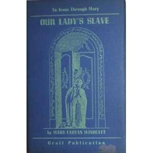 OUR LADYS SLAVE: The Story of Saint Louis Mary Grignon de