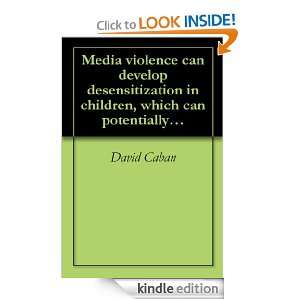 Media violence can develop desensitization in children, which can