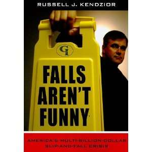 By Russell J. Kendzior: Falls Arent Funny: Americas Multi Billion