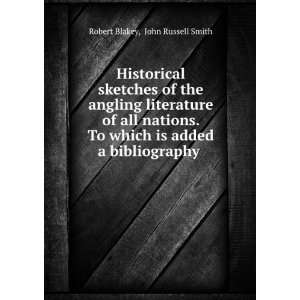 is added a bibliography .: John Russell Smith Robert Blakey: Books