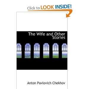 Wife and Other Stories (9780554054988): Anton Pavlovich Chekhov: Books