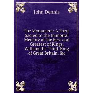 , William the Third. King of Great Britain, &c. John Dennis Books