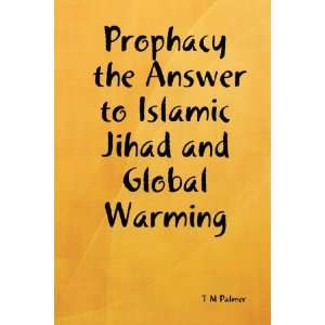 Prophacy the Answer to Islamic Jihad and Global Warming