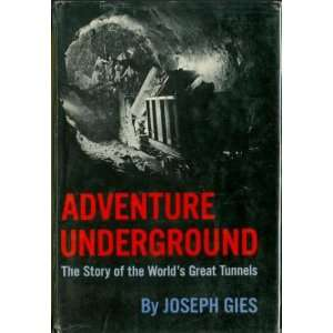 The Story of the Worlds Great Tunnels Joseph Gies Books