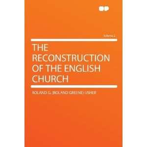 of the English Church Volume 2: Roland G. (Roland Greene) Usher