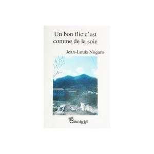flic cest comme de la soie (9782874591556): Jean Louis Nogaro: Books
