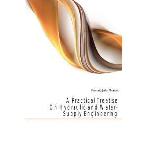 On Hydraulic and Water Supply Engineering Fanning John Thomas Books