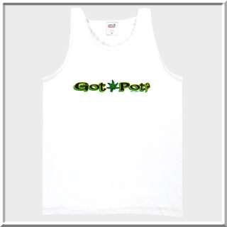 Got Pot? Funny Marijuana WEED Shirt S L,XL,2X,3X,4X,5X