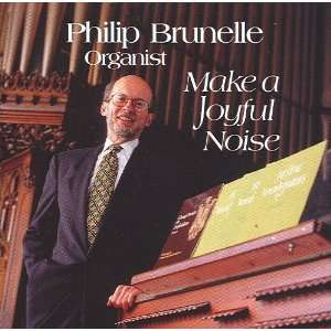 Brunelle Organist: Make a Joyful Noise: Various, Philip Brunelle