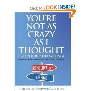 Youre Not as Crazy as I Thought (But Youre Still Wrong