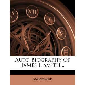 Auto Biography Of James L Smith (9781279057186): Anonymous: Books