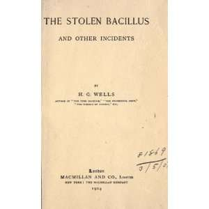 The Stolen Bacillus, And Other Incidents: H. G. Herbert