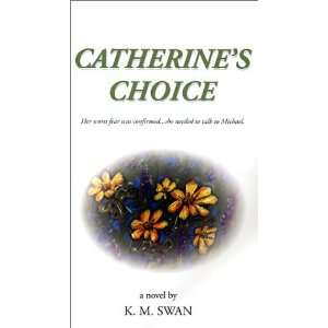 Catherines Choice (9780967774916) K.M. Swan Books