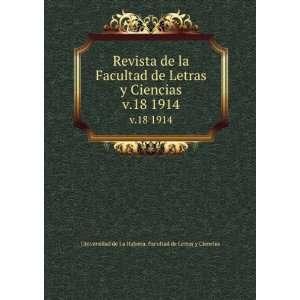 Revista de la Facultad de Letras y Ciencias. v.18 1914