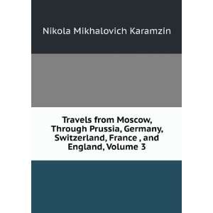 , France , and England, Volume 3 Nikola Mikhalovich Karamzin Books