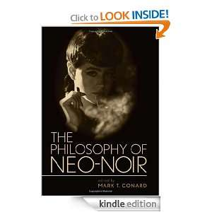 The Philosophy of Neo Noir (The Philosophy of Popular Culture) Mark T