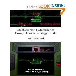 Mechwarrior 4 Mercenaries Comprehensive Strategy Guide: Jason Head