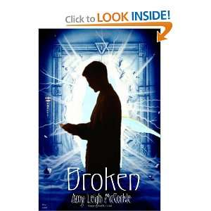 Broken (9780557027484): Amy Leigh McCorkle: Books