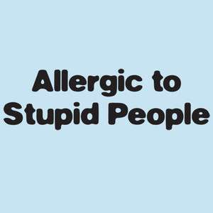 Allergic to stupid people T Shirt S 3XL Funny College Humor Free