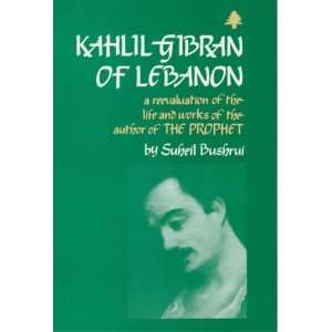 Kahlil Gibran of Lebanon: A Reevaluation of the Life and Works of the