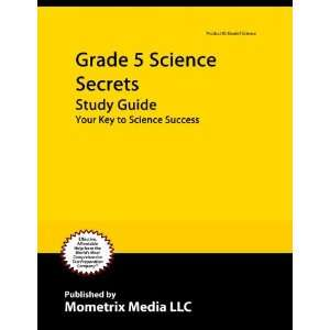 Grade 5 Science Secrets Study Guide: Your Key to Science