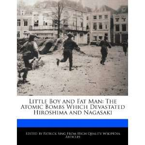 Little Boy and Fat Man The Atomic Bombs Which Devastated