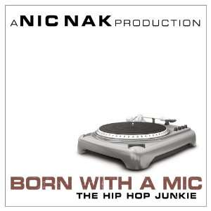 Born With A Mic (hip hop cd 100% Clean Lyrics) A NIC NAK