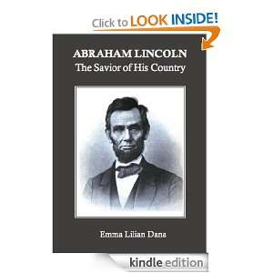 Abraham Lincoln: The Savior of His Country: Emma Lilian Dana: