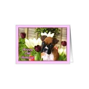 Happy 25th Birthday Boxer puppy in Tulips Card: Toys