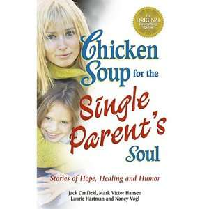 Chicken Soup for the Single Parents Soul Stories of Hope, Healing