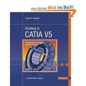 Einstieg in CATIA V5: Konstruktion in Übungen und Beispielen:
