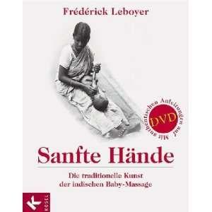 Sanfte Hände: Die traditionelle Kunst der indischen Baby Massage. Mit