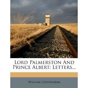 Lord Palmerston And Prince Albert: Letters