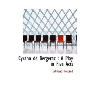 Cyrano de Bergerac: A Play in Five Acts (9781117119182
