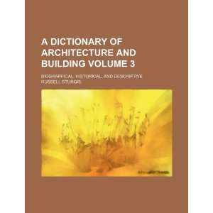 A dictionary of architecture and building Volume 3