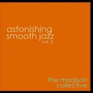 Astonishing Smooth Jazz Vol. 2 The Madison Collective