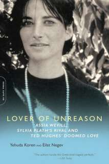 Lover of Unreason Assia Wevill, Sylvia Plaths Rival and Ted Hughes
