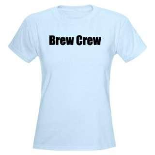 Brew Crew  Shirs | Brew Crew Shirs & ees   CafePress