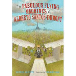 The Fabulous Flying Machines of Alberto Santos Dumont